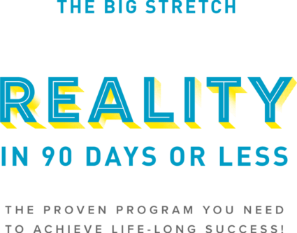 The Big Stretch: From Dream to Reality in 90 Days or Less. The Proven Program You Need to Achieve Life-Long Success